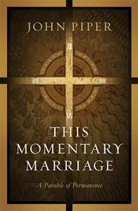 This Momentary Marriage: A Parable of Permanence by John Piper